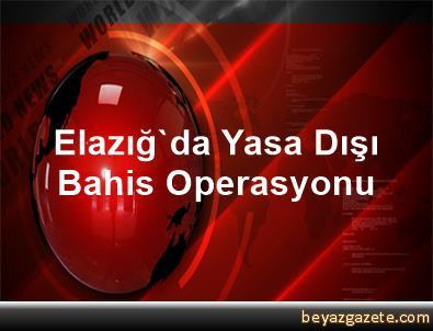 Elazığ'da Yasa Dışı Bahis Operasyonu