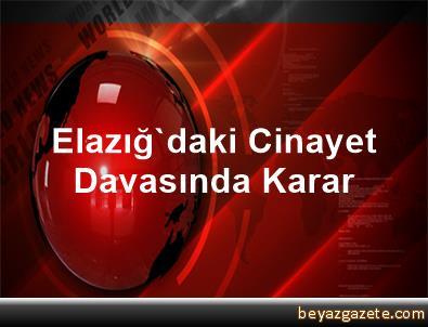 Elazığ'daki Cinayet Davasında Karar
