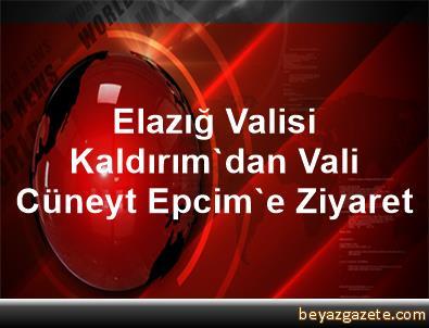 Elazığ Valisi Kaldırım'dan Vali Cüneyt Epcim'e Ziyaret