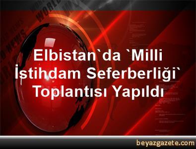 Elbistan'da 'Milli İstihdam Seferberliği' Toplantısı Yapıldı