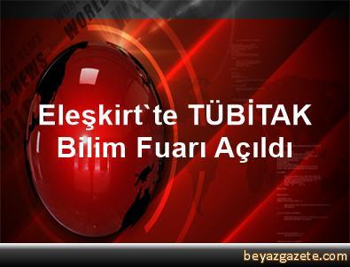 Eleşkirt'te TÜBİTAK Bilim Fuarı Açıldı