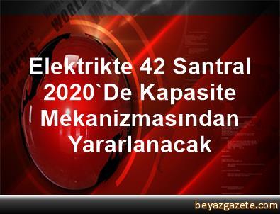 Elektrikte 42 Santral 2020'De Kapasite Mekanizmasından Yararlanacak
