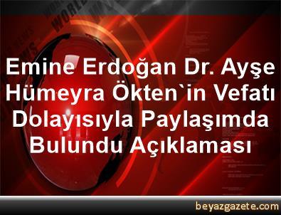 Emine Erdoğan, Dr. Ayşe Hümeyra Ökten'in Vefatı Dolayısıyla Paylaşımda Bulundu Açıklaması