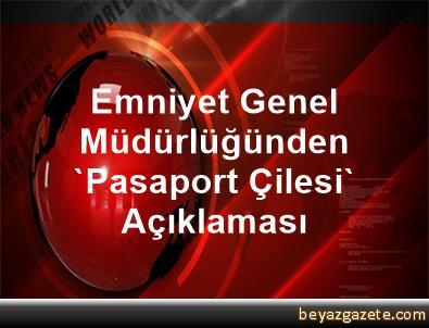 Emniyet Genel Müdürlüğünden Pasaport çilesi Açıklaması Ankara