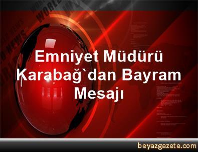 Emniyet Müdürü Karabağ'dan Bayram Mesajı