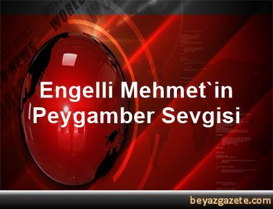 Engelli Mehmet'in Peygamber Sevgisi