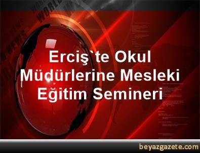 Erciş'te Okul Müdürlerine Mesleki Eğitim Semineri