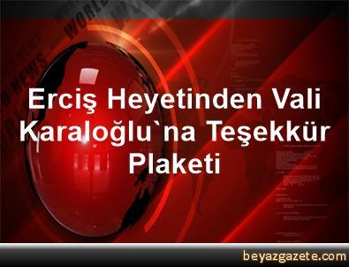 Erciş Heyetinden Vali Karaloğlu'na Teşekkür Plaketi
