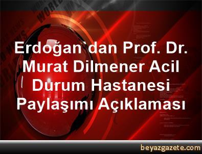 Erdoğan'dan Prof. Dr. Murat Dilmener Acil Durum Hastanesi Paylaşımı Açıklaması