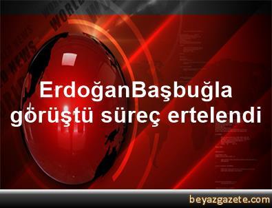 Erdoğan,Başbuğla görüştü süreç ertelendi