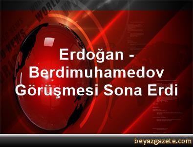 Erdoğan - Berdimuhamedov Görüşmesi Sona Erdi