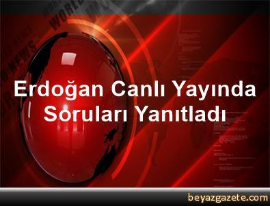 Erdoğan, Canlı Yayında Soruları Yanıtladı