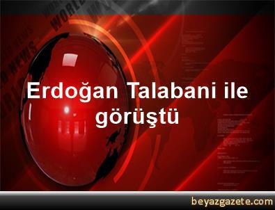 Erdoğan, Talabani ile görüştü