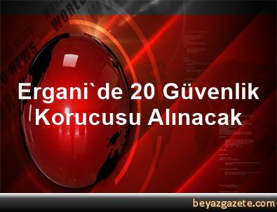 Ergani'de 20 Güvenlik Korucusu Alınacak