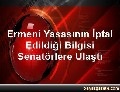 Ermeni Yasasının İptal Edildiği Bilgisi Senatörlere Ulaştı