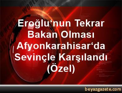 Eroğlu'nun Tekrar Bakan Olması Afyonkarahisar'da Sevinçle Karşılandı (Özel)