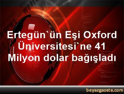 Ertegün'ün Eşi, Oxford Üniversitesi'ne 41 Milyon dolar bağışladı