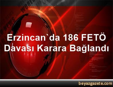 Erzincan'da 186 FETÖ Davası Karara Bağlandı