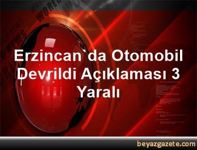 Erzincan'da Otomobil Devrildi Açıklaması 3 Yaralı