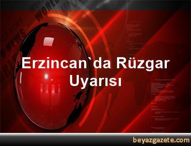 Erzincan'da Rüzgar Uyarısı
