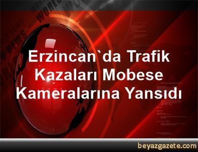 Erzincan da trafik kazaları mobese kameralarına yansıdı