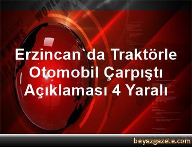 Erzincan'da Traktörle Otomobil Çarpıştı Açıklaması 4 Yaralı