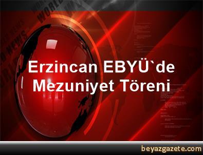 Erzincan EBYÜ'de Mezuniyet Töreni