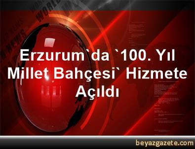 Erzurum'da '100. Yıl Millet Bahçesi' Hizmete Açıldı