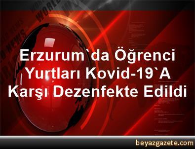 Erzurum'da Öğrenci Yurtları Kovid-19'A Karşı Dezenfekte Edildi