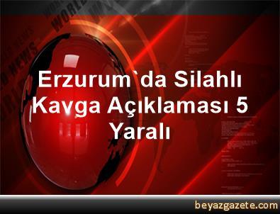 Erzurum'da Silahlı Kavga Açıklaması 5 Yaralı