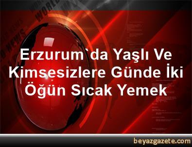 Erzurum'da Yaşlı Ve Kimsesizlere Günde İki Öğün Sıcak Yemek