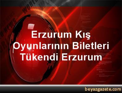 Erzurum Kış Oyunlarının Biletleri Tükendi Erzurum