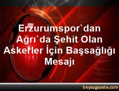 Erzurumspor'dan Ağrı'da Şehit Olan Askerler İçin Başsağlığı Mesajı