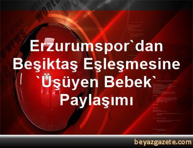 Erzurumspor'dan Beşiktaş Eşleşmesine 'Üşüyen Bebek' Paylaşımı