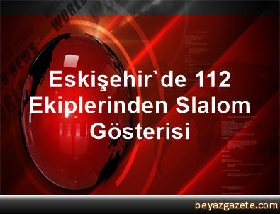 Eskişehir'de 112 Ekiplerinden Slalom Gösterisi