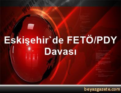 Eskişehir'de FETÖ/PDY Davası