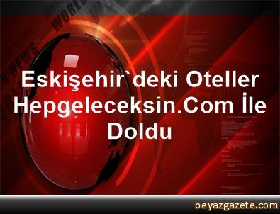 Eskişehir'deki Oteller Hepgeleceksin.Com İle Doldu