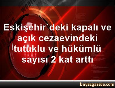 Eskişehir'deki kapalı ve açık cezaevindeki tutuklu ve hükümlü sayısı 2 kat arttı