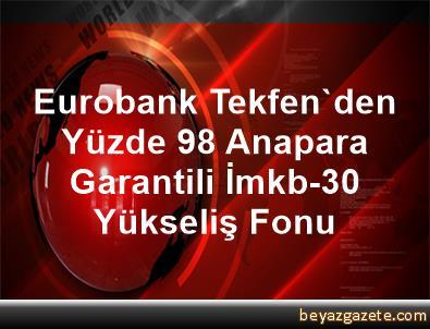 Eurobank Tekfen'den Yüzde 98 Anapara Garantili İmkb-30 Yükseliş Fonu