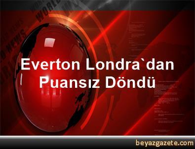 Everton Londra'dan Puansız Döndü