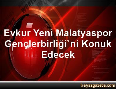 Evkur Yeni Malatyaspor, Gençlerbirliği'ni Konuk Edecek