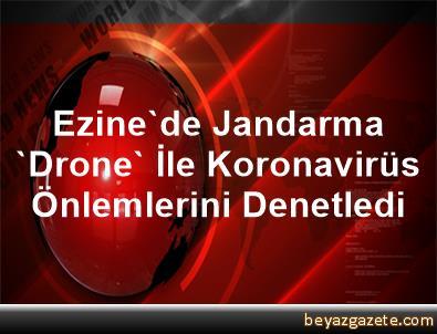 Ezine'de Jandarma 'Drone' İle Koronavirüs Önlemlerini Denetledi