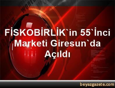 FİSKOBİRLİK'in 55'İnci Marketi Giresun'da Açıldı
