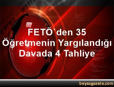FETÖ'den 35 Öğretmenin Yargılandığı Davada 4 Tahliye