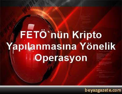 FETÖ'nün Kripto Yapılanmasına Yönelik Operasyon