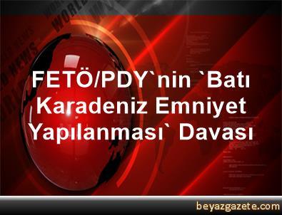 FETÖ/PDY'nin 'Batı Karadeniz Emniyet Yapılanması' Davası