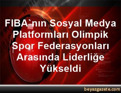 FIBA'nın Sosyal Medya Platformları, Olimpik Spor Federasyonları Arasında Liderliğe Yükseldi