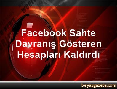 Facebook, Sahte Davranış Gösteren Hesapları Kaldırdı