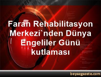 Faran Rehabilitasyon Merkezi'nden Dünya Engeliler Günü kutlaması