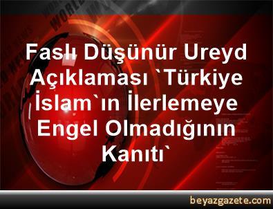 Faslı Düşünür Ureyd Açıklaması 'Türkiye, İslam'ın İlerlemeye Engel Olmadığının Kanıtı'